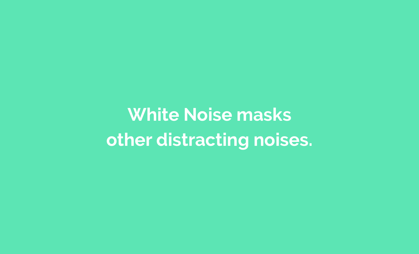 White Noise masks other distracting noises